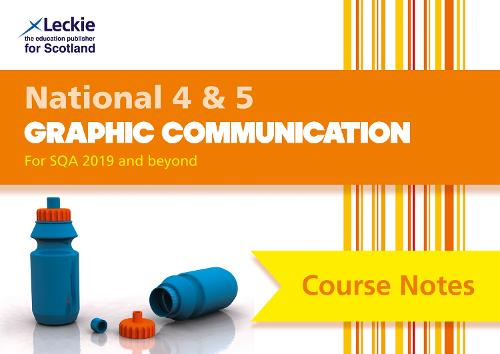 National 4/5 Graphic Communication: Comprehensive Textbook to Learn Cfe Topics - Leckie Course Notes (Paperback)