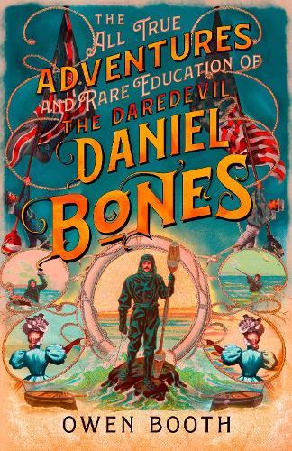 The All True Adventures (and Rare Education) of the Daredevil Daniel Bones (Hardback)