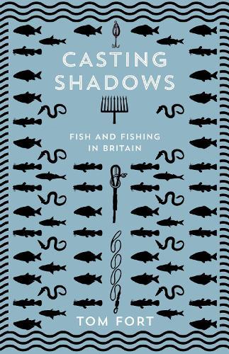 Casting Shadows: Fish and Fishing in Britain (Hardback)