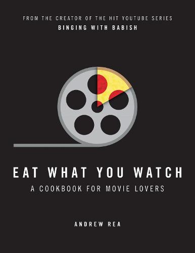 Eat What You Watch: A Cookbook for Movie Lovers (Hardback)