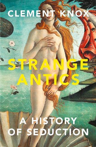 Strange Antics: A History of Seduction (Hardback)