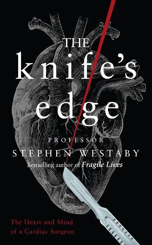 The Knife's Edge: The Heart and Mind of a Cardiac Surgeon (Hardback)
