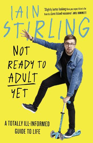 Not Ready to Adult Yet: A Totally Ill-Informed Guide to Life (Hardback)