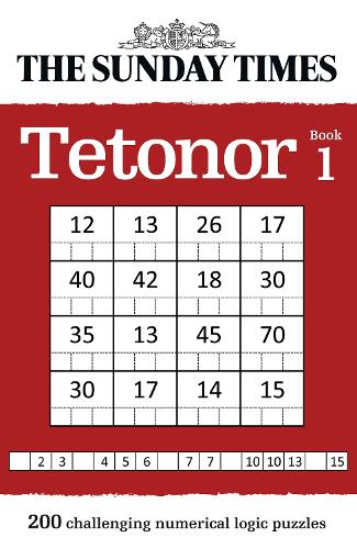 The Sunday Times Tetonor Book 1: 200 Challenging Numerical Logic Puzzles (Paperback)