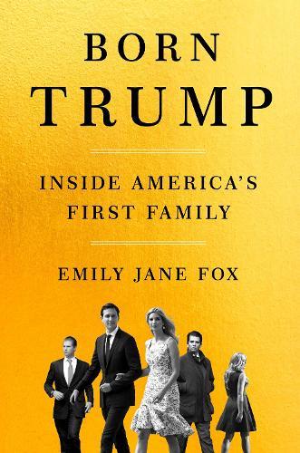 Born Trump: Inside America's First Family (Hardback)