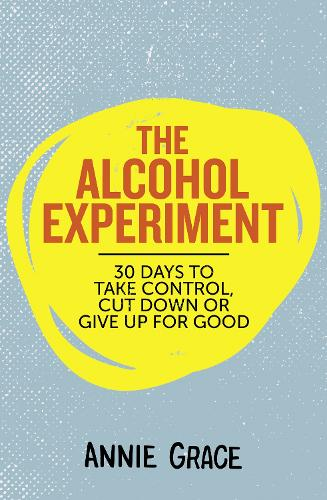 The Alcohol Experiment: How to Take Control of Your Drinking and Enjoy Being Sober for Good (Paperback)