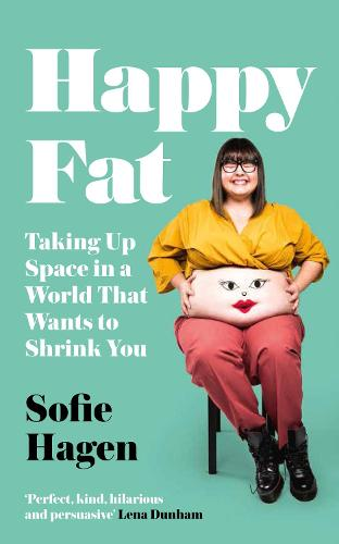 Happy Fat: Taking Up Space in a World That Wants to Shrink You (Hardback)