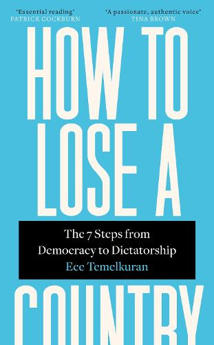 How to Lose a Country: The 7 Steps from Democracy to Dictatorship (Hardback)