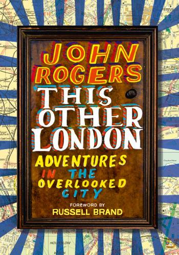 This Other London: Adventures in the Overlooked City (Paperback)