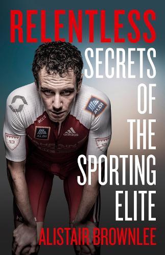 Relentless: Secrets of the Sporting Elite (Hardback)