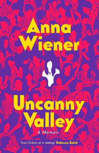 Uncanny Valley: A Memoir (Hardback)