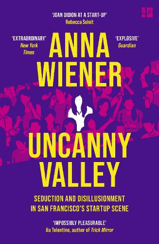 Uncanny Valley: Seduction and Disillusionment in San Francisco's Startup Scene (Paperback)