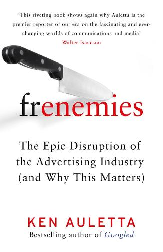 Frenemies: The Epic Disruption of the Advertising Industry (and Why This Matters) (Hardback)