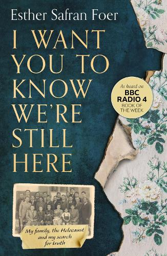 I Want You to Know We're Still Here: My Family, the Holocaust and My Search for Truth (Paperback)