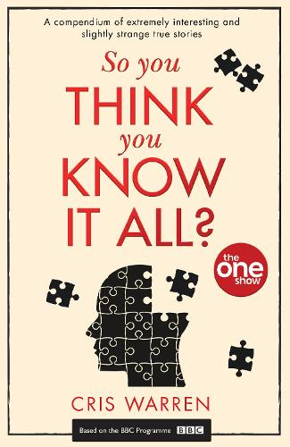 So You Think You Know It All?: A Compendium of Extremely Interesting and Slightly Strange True Stories (Paperback)