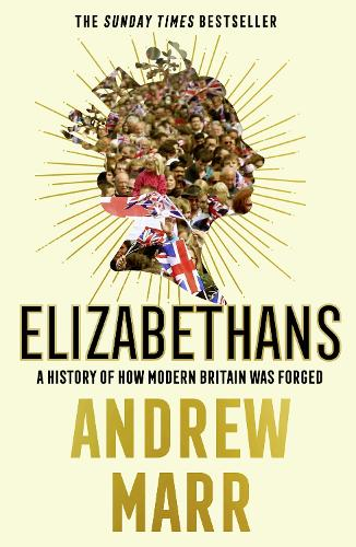 Elizabethans: A History of How Modern Britain Was Forged (Paperback)
