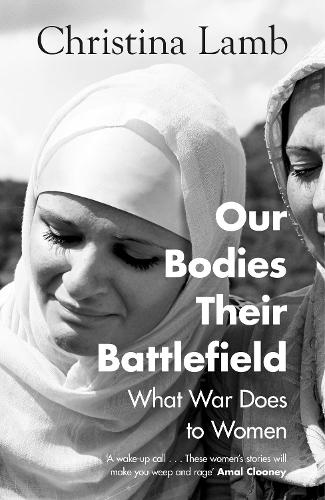 Our Bodies, Their Battlefield: What War Does to Women (Hardback)