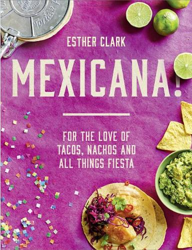 Mexicana!: For the Love of Tacos, Nachos and All Things Fiesta (Hardback)