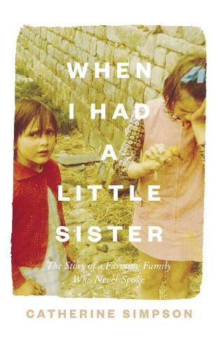 When I Had a Little Sister: The Story of a Farming Family Who Never Spoke (Hardback)