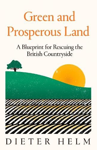 Green and Prosperous Land: A Blueprint for Rescuing the British Countryside (Hardback)