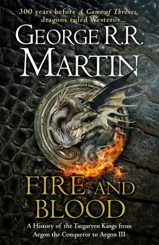 Fire and Blood: A History of the Targaryen Kings from Aegon the Conqueror to Aegon III as scribed by Archmaester Gyldayn - A Song of Ice and Fire (Hardback)