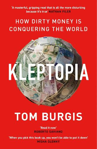 Kleptopia: How Dirty Money is Conquering the World (Hardback)