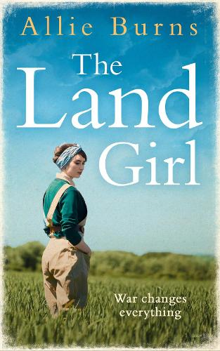 The Land Girl: An Unforgettable Historical Novel of Love and Hope (Paperback)