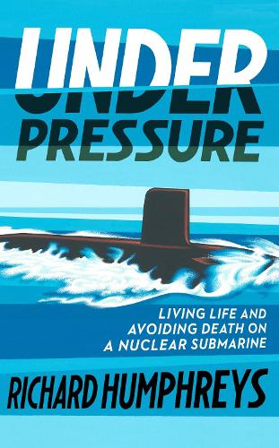 Under Pressure: Living Life and Avoiding Death on a Nuclear Submarine (Hardback)