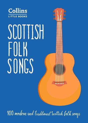 Scottish Folk Songs: 100 Modern and Traditional Scottish Folk Songs - Collins Little Books (Paperback)