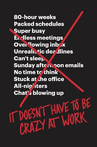 It Doesn't Have to Be Crazy at Work (Paperback)