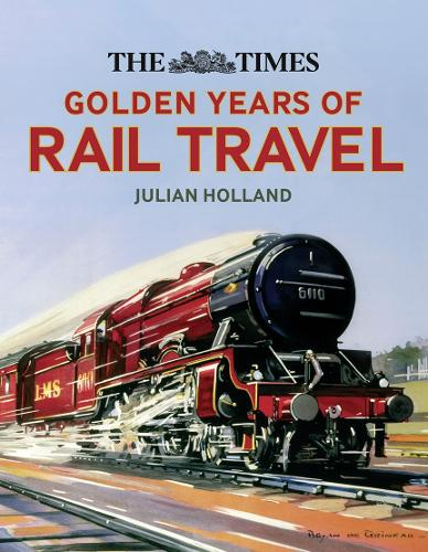 The Times Golden Years of Rail Travel (Hardback)