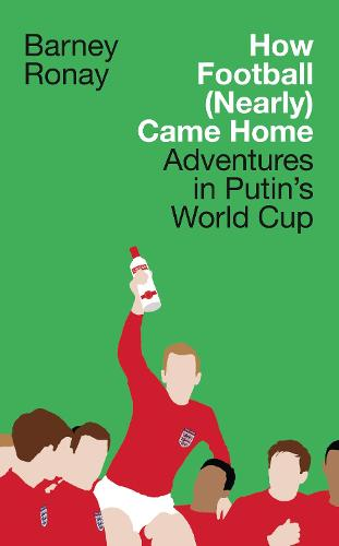 How Football (Nearly) Came Home: Adventures in Putin's World Cup (Hardback)