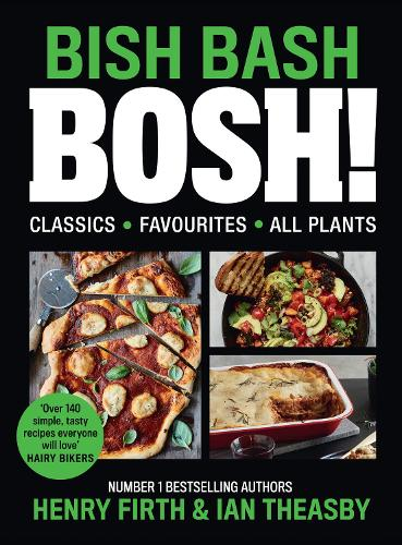 Cover of the book, BISH BASH BOSH!: Your Favourites. All Plants.