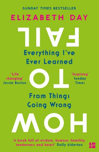 How to Fail: Everything I've Ever Learned from Things Going Wrong (Paperback)