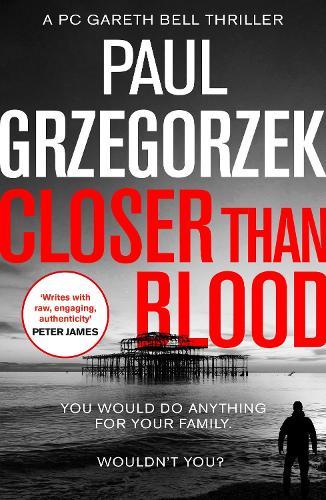 Closer Than Blood: An Addictive and Gripping Crime Thriller - Gareth Bell Thriller Book 2 (Paperback)