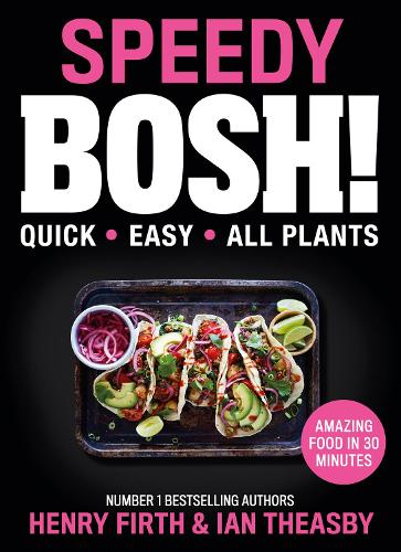 Speedy BOSH!: Over 100 Quick and Easy Plant-Based Meals in 30 Minutes (Hardback)
