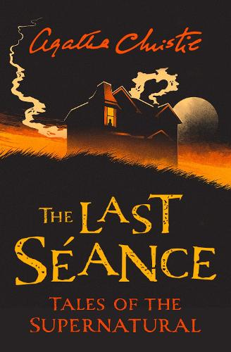 The Last Seance: Tales of the Supernatural by Agatha Christie - Collins Chillers (Paperback)