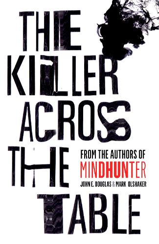 The Killer Across the Table: From the Authors of Mindhunter (Hardback)