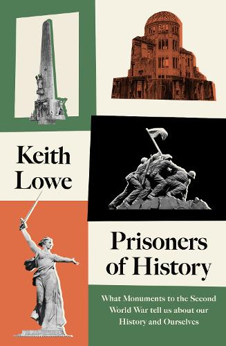 Prisoners of History: What Monuments to the Second World War Tell Us About Our History and Ourselves (Hardback)