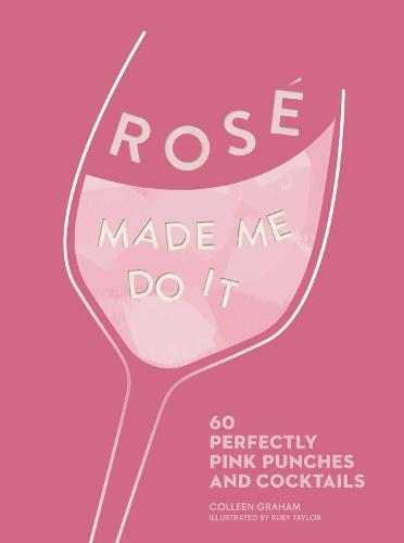 ROSE MADE ME DO IT: 60 Perfectly Pink Punches and Cocktails (Hardback)