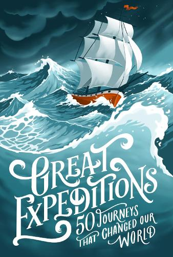 Great Expeditions: 50 Journeys That Changed Our World (Paperback)