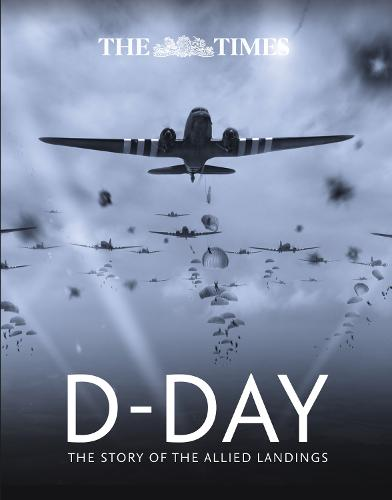 The Times D-Day: The Story of the Allied Landings (Hardback)