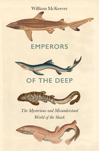Emperors of the Deep: The Mysterious and Misunderstood World of the Shark (Hardback)