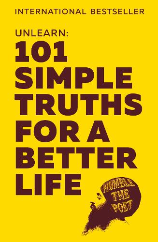 Unlearn: 101 Simple Truths for a Better Life (Hardback)
