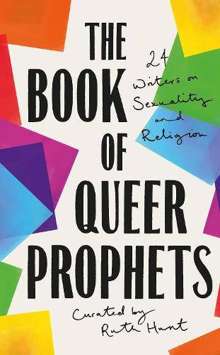 The Book of Queer Prophets: 24 Writers on Sexuality and Religion (Hardback)