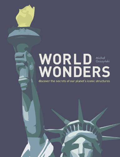 World Wonders: Discover the Secrets of Our Planet's Iconic Structures (Hardback)