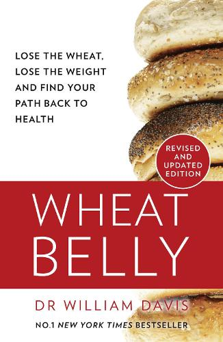 Wheat Belly: Lose the Wheat, Lose the Weight and Find Your Path Back to Health (Paperback)