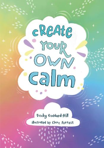 Create your own calm: Activities to Overcome Children's Worries, Anxiety and Anger (Paperback)