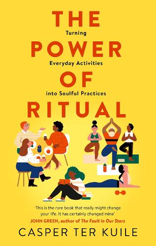 The Power of Ritual: Turning Everyday Activities into Soulful Practices (Hardback)
