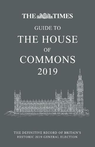 The Times Guide to the House of Commons 2019: The Definitive Record of Britain's Historic 2019 General Election (Hardback)